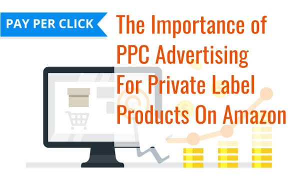 The importance of PPC Advertising for private label products on amazon